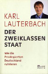 Lauterbach, Karl:  Der Zweiklassenstaat. Wie die Privilegierten Deutschland ruinieren.