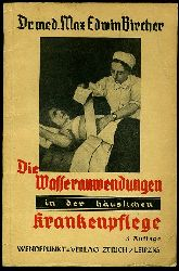 Bircher, Max Edwin:  Die Wasseranwendungen in der häuslichen Krankenpflege. Wendepunktbücher 3.