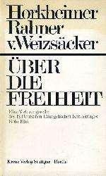 Horkheimer, Max, Karl Rahner und Carl Friedrich von Weizsäcker:  Über die Freiheit. Eine Vorlesungsreihe des 12. Deutschen Evangelischen Kirchentages Köln 1965.
