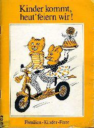 Harendt, Ellen:  Kinder kommt, heut` feiern wir! Familien, Kinder, Feste.