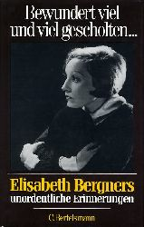 Bergners, Elisabeth:  Bewundert viel und viel gescholten. Unordentliche Erinnerungen.