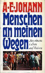 Johann, Alfred E.:  Menschen an meinen Wegen. Aus einem Leben auf Reisen.