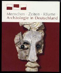 Menghin, Wilfried (Hrsg.):  Menschen, Zeiten, Räume. Archäologie in Deutschland.