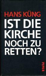 Küng, Hans:  Ist die Kirche noch zu retten?
