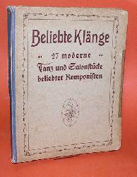 Beliebte Klänge. 28 Moderne Tanz- und Salonstücke bekannter Componisten.