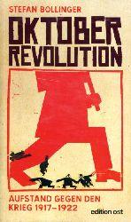 Bollinger, Stefan:  Oktoberrevolution - Aufstand gegen den Krieg 1917-1922. Stefan Bollinger