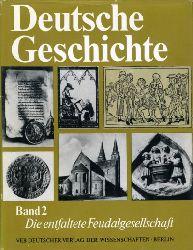 Die entfaltete Feudalgesellschaft von der Mitte des 11. bis zu den siebziger Jahren des 15. Jahrhunderts. Deutsche Geschichte in zwölf Bänden (nur) Bd. 2.