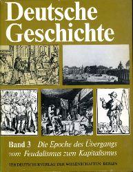 Die Epoche des Übergangs vom Feudalismus zum Kapitalismus von den siebziger Jahren des 15. Jh. bis 1789. Deutsche Geschichte in zwölf Bänden (nur) Bd. 3.