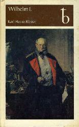 Börner, Karl Heinz:  Wilhelm I. Deutscher Kaiser und König von Preußen. Eine Biographie.