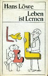 Löwe, Hans:  Leben ist Lernen.