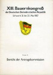 Entwurf. Bericht der Antragskommission. XIII. Bauernkongreß der Deutschen Demokratischen Republik. Schwerin, 21. bis 22. Mai 1987.