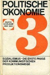 Politische Ökonomie 3. Der Sozialismus - Die erste Phase der kommunistischen Produktionsweise. Parteilehrjahr der SED.