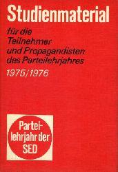 Studienmaterial für die Teilnehmer und Propagandisten des Parteilehrjahres 1975/1976. Parteilehrjahr der SED 1975-76.