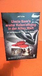 Archer, Jeff:  Uncle Sams erster Kolonialkrieg in der Alten Welt. Die Schändung und Knechtung des Irak.