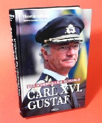 Sjöberg, Thomas, Deanne Rauscher und Tove Meyer:  Carl XVI. Gustaf. Der widerwillige Monarch.