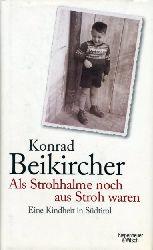 Beikircher, Konrad:  Als Strohhalme noch aus Stroh waren. Eine Kindheit in Südtirol.