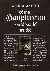 Voigt, Wilhelm:  Wie ich Hauptmann von Köpenick wurde. Mein Lebensbild.