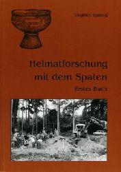 Spantig, Siegfried:  Heimatforschung mit dem Spaten. Erstes Buch