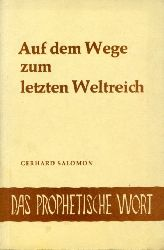 Salomon, Gerhard:  Auf dem Wege zum letzten Weltreich. Das Prophetische Wort 3/4.