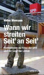 Niemann, Heinz:  Wann wir streiten Seit` an Seit` Randglossen zur Krise der SPD und der Lage der Linken.