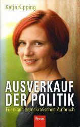 Kipping, Katja:  Ausverkauf der Politik. Für einen demokratischen Aufbruch.