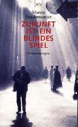 Feuchtwanger, Martin:  Zukunft ist ein blindes Spiel. Erinnerungen. Aufbau-Taschenbücher 1565.