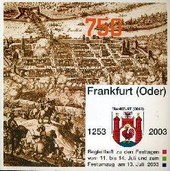 750 Jahre Frankfurt (Oder) 1253 bis 2003. Begleitheft zu den Festtagen vom 11. bis 14. Juli und zum Festumzug am 13. Juli 2003.