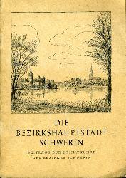 Die Bezirkshauptstadt Schwerin. Beiträge zur Heimatkunde des Bezirkes Schwerin. Für die Hand des Lehrers.