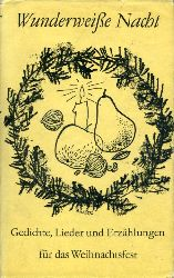 Brock, Ruth (Hrsg.) und Rudolf (Hrsg.) Brock:  Wunderweiße Nacht. Gedichte, Lieder und Erzählungen für das Weihnachtsfest .