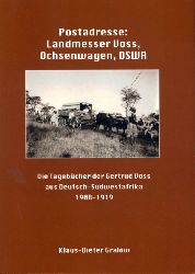 Gralow, Klaus-Dieter:  Postadresse: Landmesser Voss, Ochsenwagen, DSWA. Die Tagebücher der Gertrud Voss aus Deutsch-Südwestafrika 1908-1919.