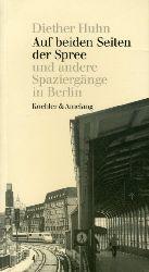 Huhn, Diether:  Auf beiden Seiten der Spree und andere Spaziergänge in Berlin.