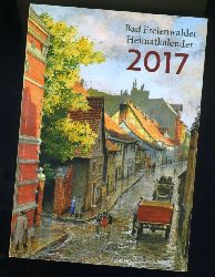 Bad Freienwalder Heimatkalender 61. 2017. Heimat zwischen Bruch und Barnim.