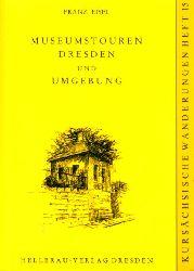 Eisel, Franz:  Museumstouren Dresden und Umgebung. Kursächsische Wanderungen 15.