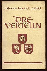 Fehrs, Johann Heinrich:  Dre vertelln.