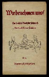 Stein, Adolf (Rumpelstilzchen):  Wir benehmen uns! Ein fröhlich Buch für Fähnrich, Gent und kleines Fräulein.