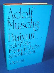 Muschg, Adolf:  Baiyun oder die Freundschaftsgesellschaft. Roman.