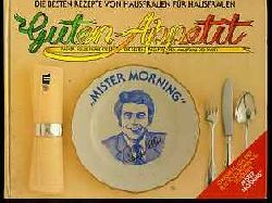 """Holbe, Rainer:  Guten Appetit. Die besten Rezepte von Hausfrauen für Hausfrauen. """"Mister Morning""""."""