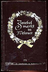 Schneider, Wolfgang:  Zwiebelmarkt in Weimar. Sein Werden und Wachsen von den Anfängen bis zur Gegenwart. Weimar Tradition und Gegenwart H. 23.