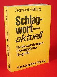 Hellwig, Gerhard:  Schlagwort aktuell. Redewendungen Fremdwörter Begriffe.
