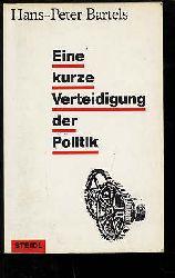 Bartels, Hans-Peter:  Eine kurze Verteidigung der Politik.