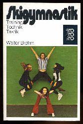 Brehm, Walter:  Skigymnastik : Training, Technik, Taktik. Mit Bildreihen u. Fotos von Horst Lichte, rororo
