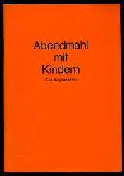 Abendmahl mit Kindern. 1. Teil. Liturgische Handreichung Landeskirchenrat d. Evang.-Luth. Kirche in Bayern (Hrsg.)