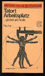Tatort Arbeitsplatz ... gestern und heute. Werkkreis Literatur d. Arbeitswelt. Hrsg. von d. Werkstatt Frankfurt am Main, Fischer-Taschenbücher.
