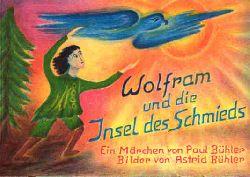 Bühler, Paul:  Wolfram und die Insel des Schmieds. Ein Märchen. Mit 17 ganzseitigen Hand-Lithographien von Astrid Bühler.