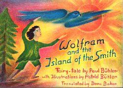 Bühler, Paul:  Wolfram and the Island of the Smith. Fairy-tale.