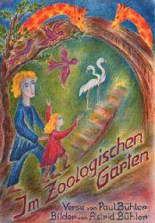 Bühler, Paul:  Im zoologischen Garten. Mit 11 ganzseitigen Hand-Lithographien von Astrid Bühler