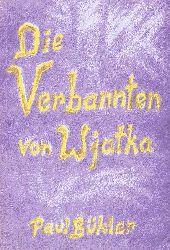 Bühler, Paul:  Die Verbannten von Wjatka. Drama in 5 Akten.