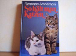 Amberson, Rosanne: So hällt man Katzen Rosanne Amberson. [Aus d. Amerikanischen übers. von Rosemarie Winterberg]
