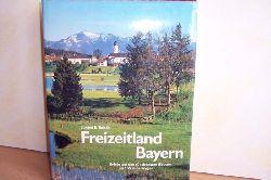 Rohde, Jürgen E. [Bearb.]: Freizeitland Bayern : erlebt auf d. 60 schönsten Routen u. Wanderwegen Jürgen E. Rohde. [Zeichn.: Werner Mayer ...]