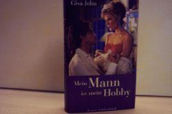John, Gisa: Mein Mann ist mein Hobby : Roman Gisa John